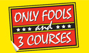 Only Fools & 3 Courses